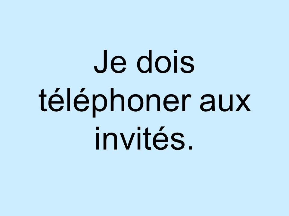 Je dois téléphoner aux invités.