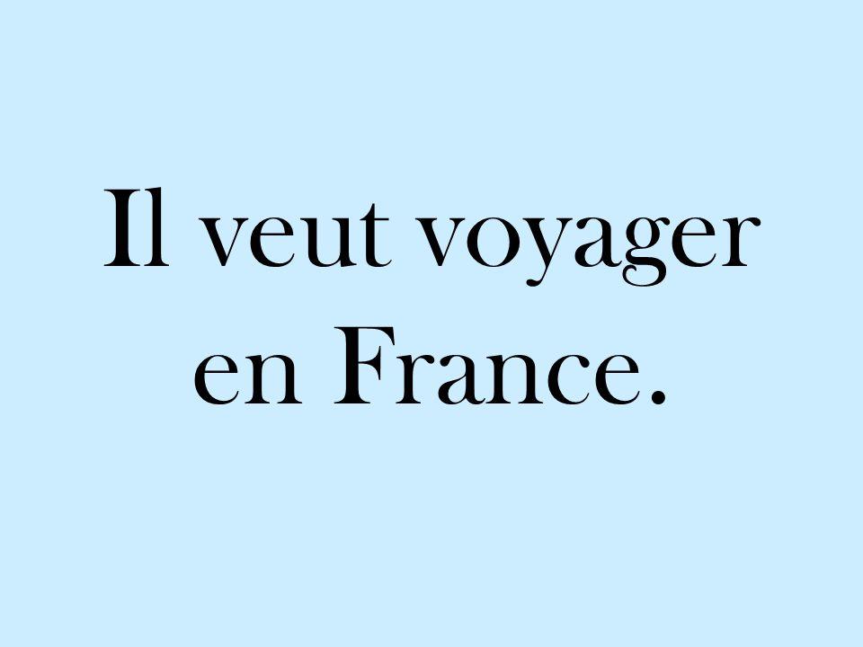 Il veut voyager en France.
