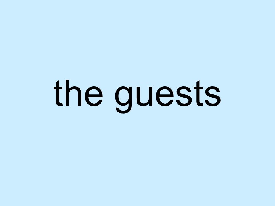 the guests