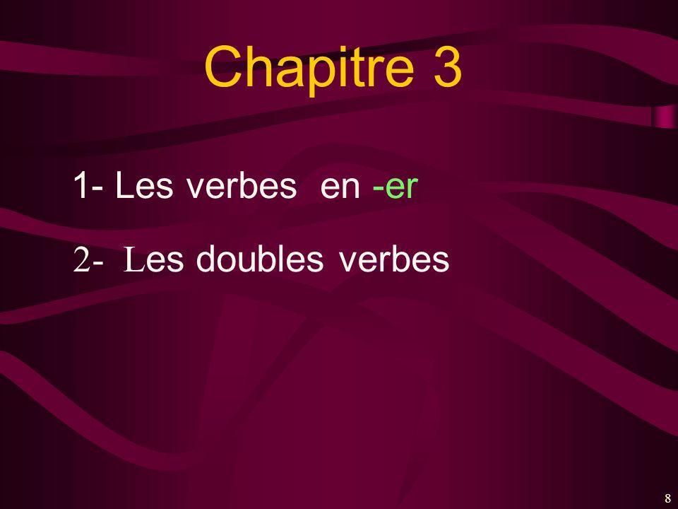 Chapitre 3 1- Les verbes en -er 2- Les doubles verbes 8