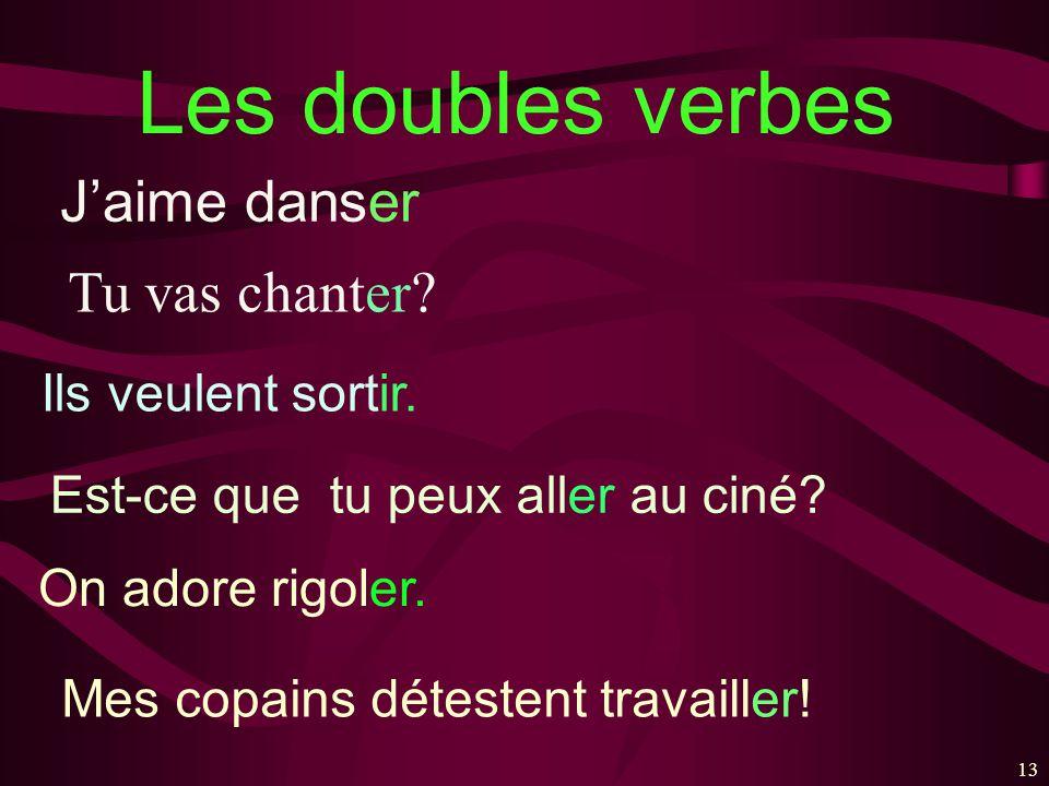 Les doubles verbes J'aime danser Tu vas chanter Ils veulent sortir.