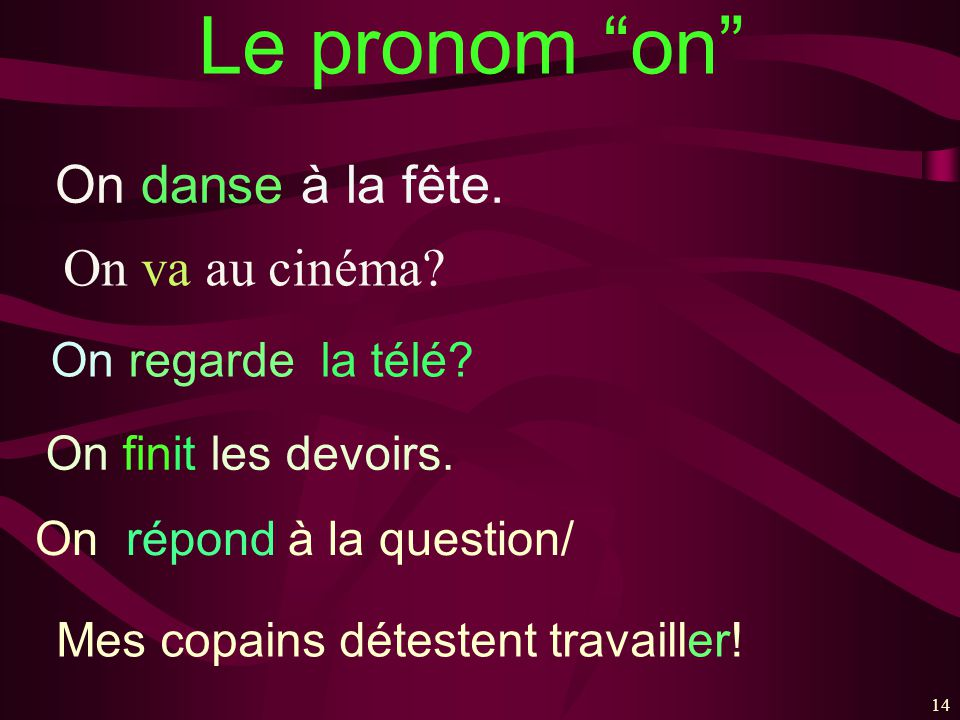 Le pronom on On danse à la fête. On va au cinéma