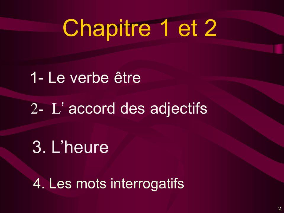 Chapitre 1 et 2 3. L'heure 1- Le verbe être 2- L' accord des adjectifs