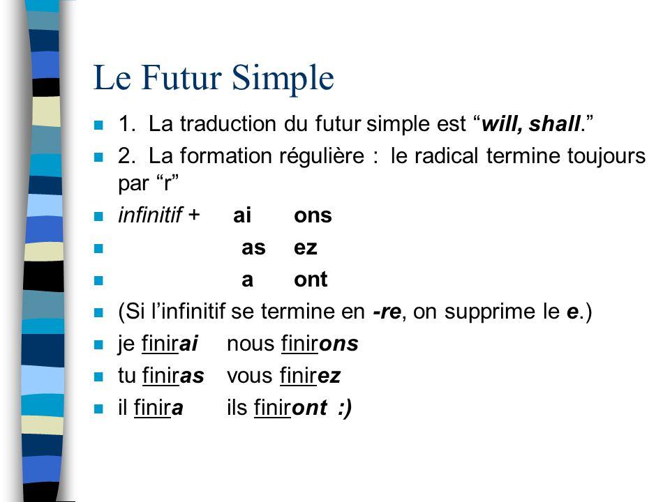 Le Futur Simple 1. La traduction du futur simple est will, shall.