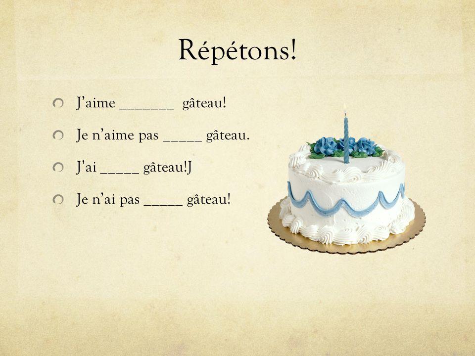 Répétons! J'aime _______ gâteau! Je n'aime pas _____ gâteau.