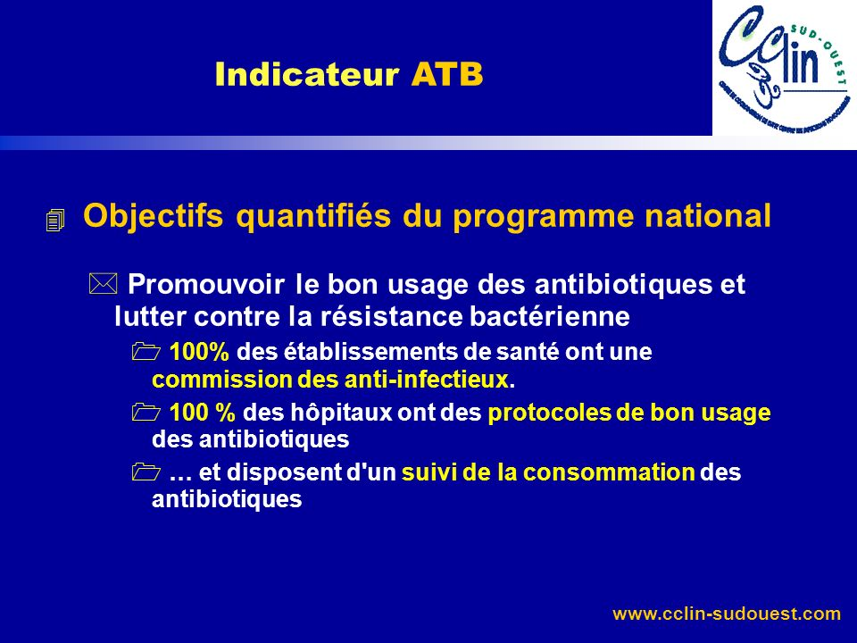 Indicateur ATBObjectifs quantifiés du programme national. Promouvoir le bon usage des antibiotiques et lutter contre la résistance bactérienne.