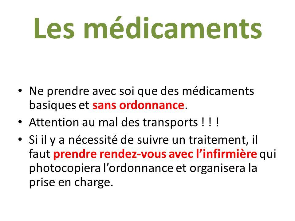 Les médicaments Ne prendre avec soi que des médicaments basiques et sans ordonnance. Attention au mal des transports ! ! !