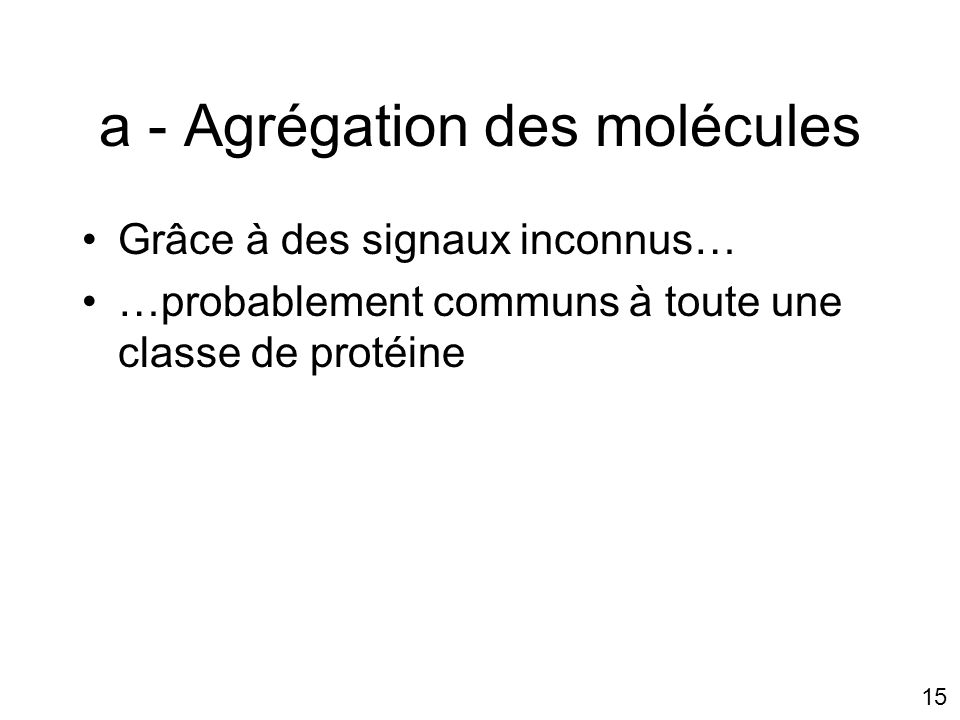 a - Agrégation des molécules