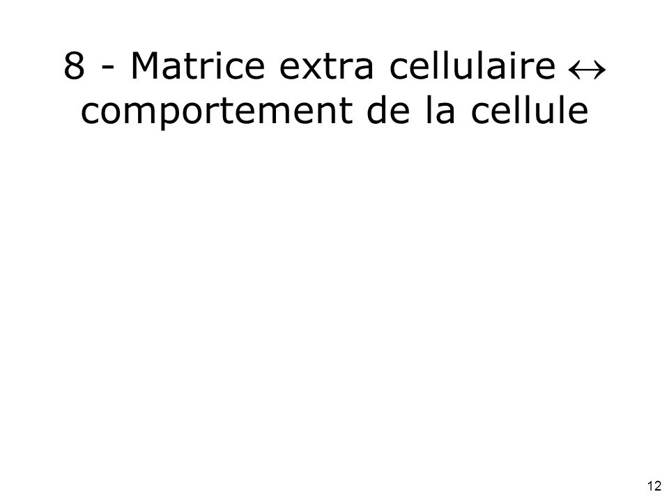 8 - Matrice extra cellulaire  comportement de la cellule