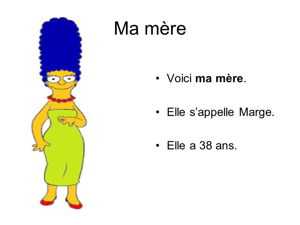 Ma mère Voici ma mère. Elle s'appelle Marge. Elle a 38 ans.