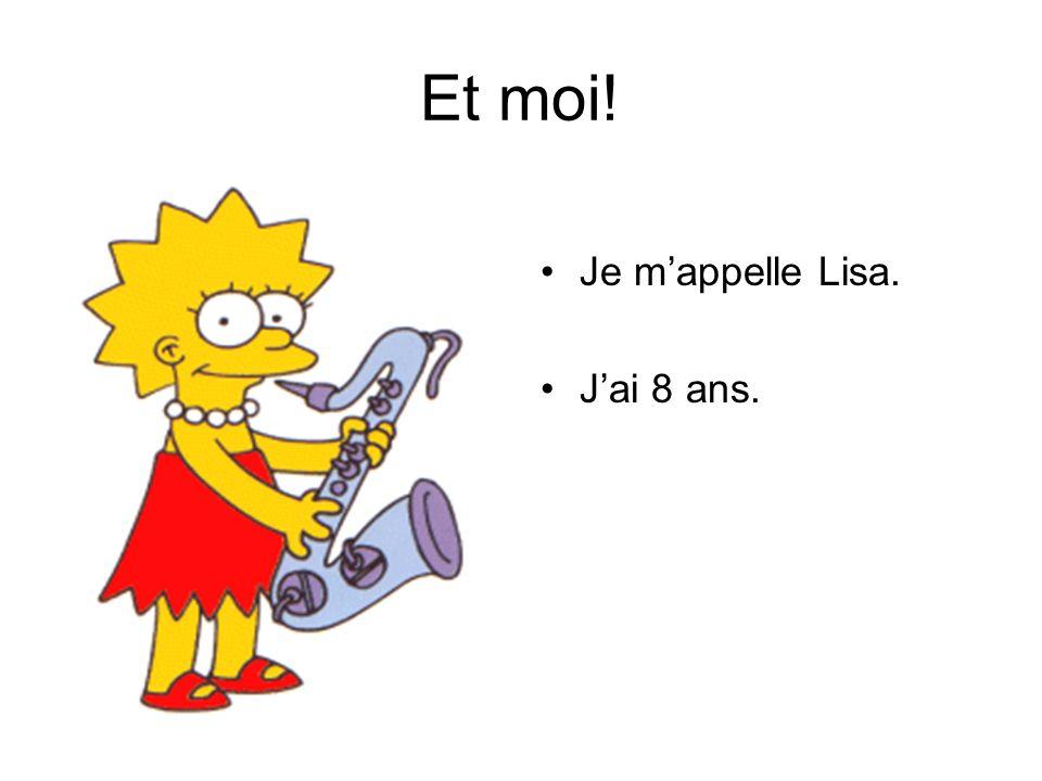 Et moi! Je m'appelle Lisa. J'ai 8 ans.
