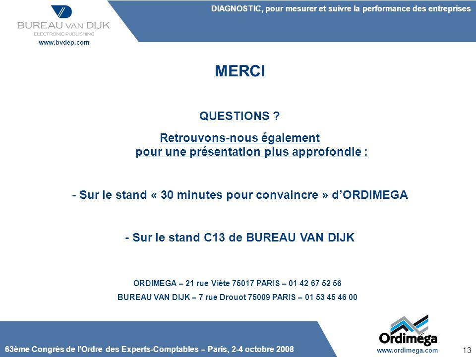 MERCI QUESTIONS Retrouvons-nous également pour une présentation plus approfondie : - Sur le stand « 30 minutes pour convaincre » d'ORDIMEGA.