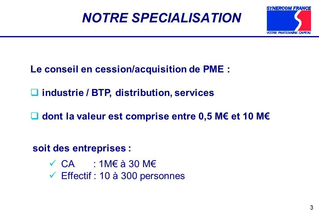 NOTRE SPECIALISATION Le conseil en cession/acquisition de PME :