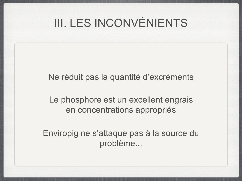 III. LES INCONVÉNIENTS Ne réduit pas la quantité d'excréments