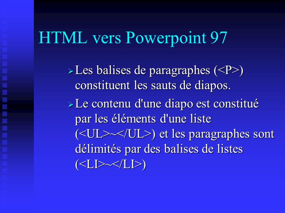 HTML vers Powerpoint 97 Les balises de paragraphes (<P>) constituent les sauts de diapos.
