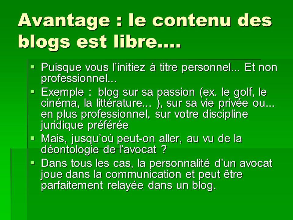 Avantage : le contenu des blogs est libre....