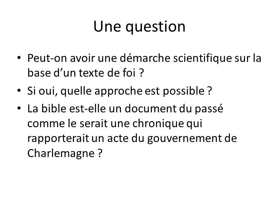 Une question Peut-on avoir une démarche scientifique sur la base d'un texte de foi Si oui, quelle approche est possible