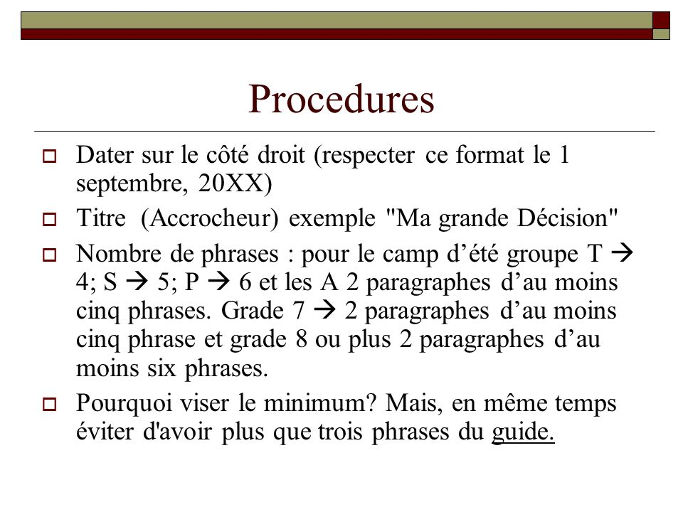 Procedures Dater sur le côté droit (respecter ce format le 1 septembre, 20XX) Titre (Accrocheur) exemple Ma grande Décision