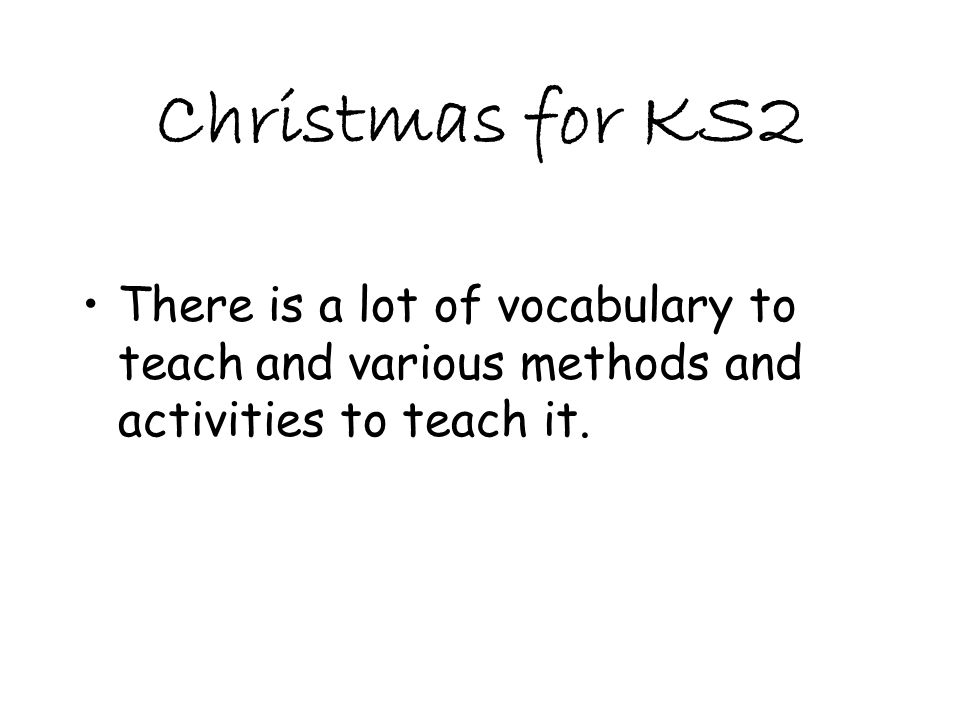 Christmas for KS2 There is a lot of vocabulary to teach and various methods and activities to teach it.