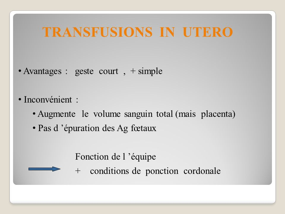 TRANSFUSIONS IN UTERO Avantages : geste court , + simple