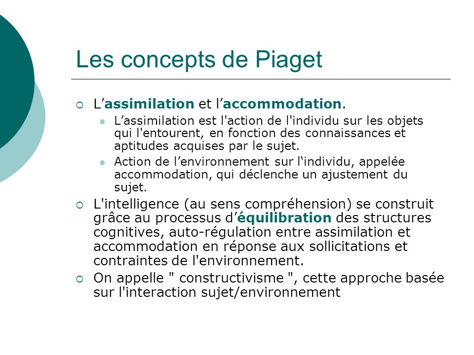 Les concepts de Piaget L'assimilation et l'accommodation.