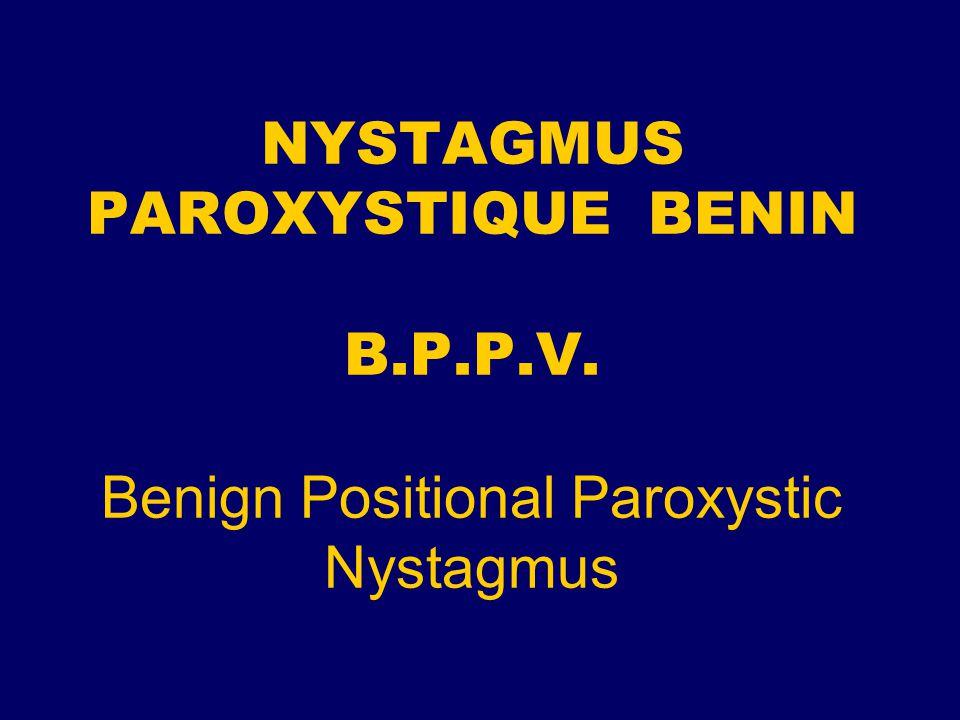 NYSTAGMUS PAROXYSTIQUE BENIN B. P. P. V