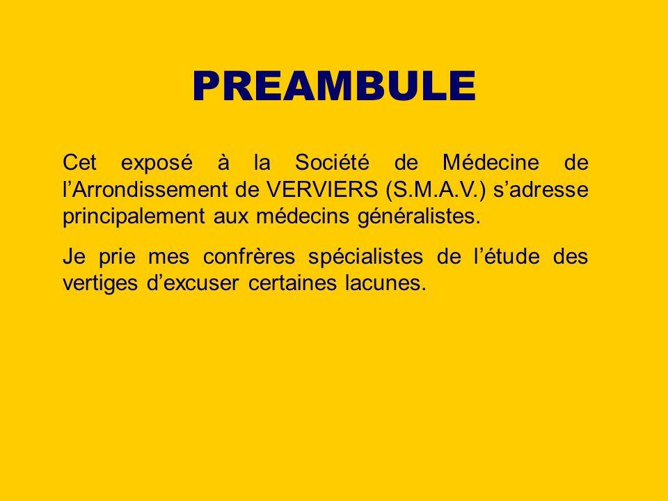 PREAMBULE Cet exposé à la Société de Médecine de l'Arrondissement de VERVIERS (S.M.A.V.) s'adresse principalement aux médecins généralistes.