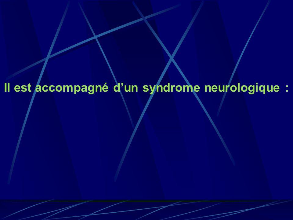 Il est accompagné d'un syndrome neurologique :