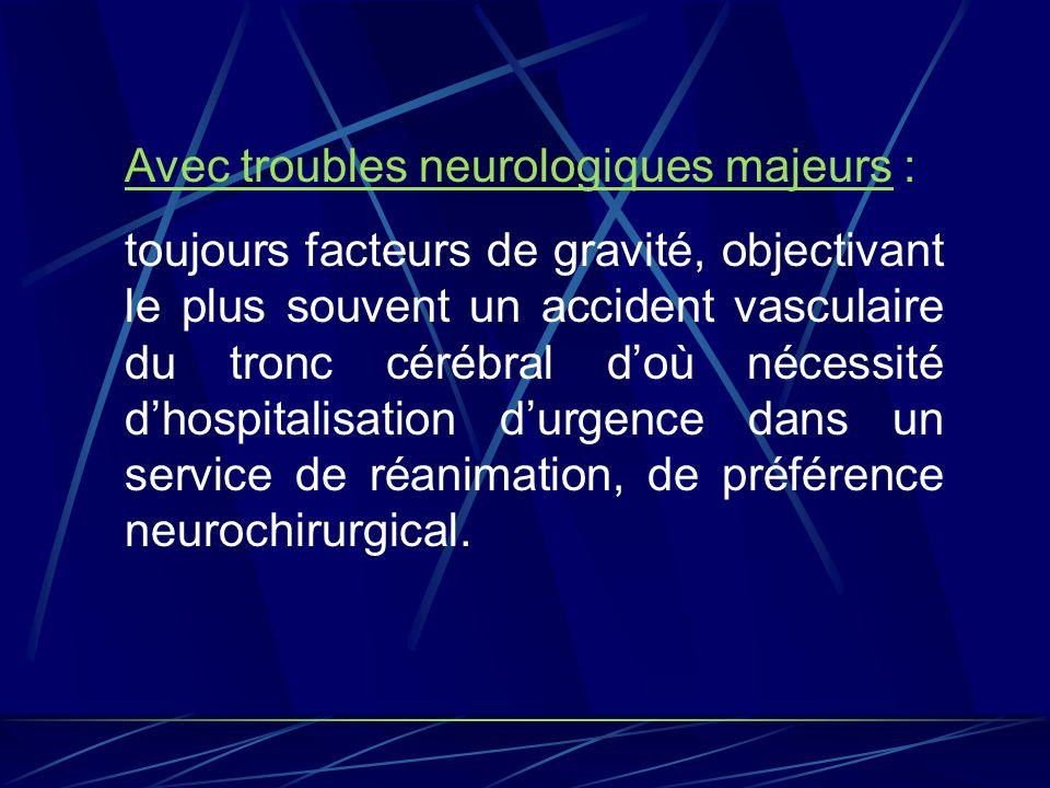 Avec troubles neurologiques majeurs :