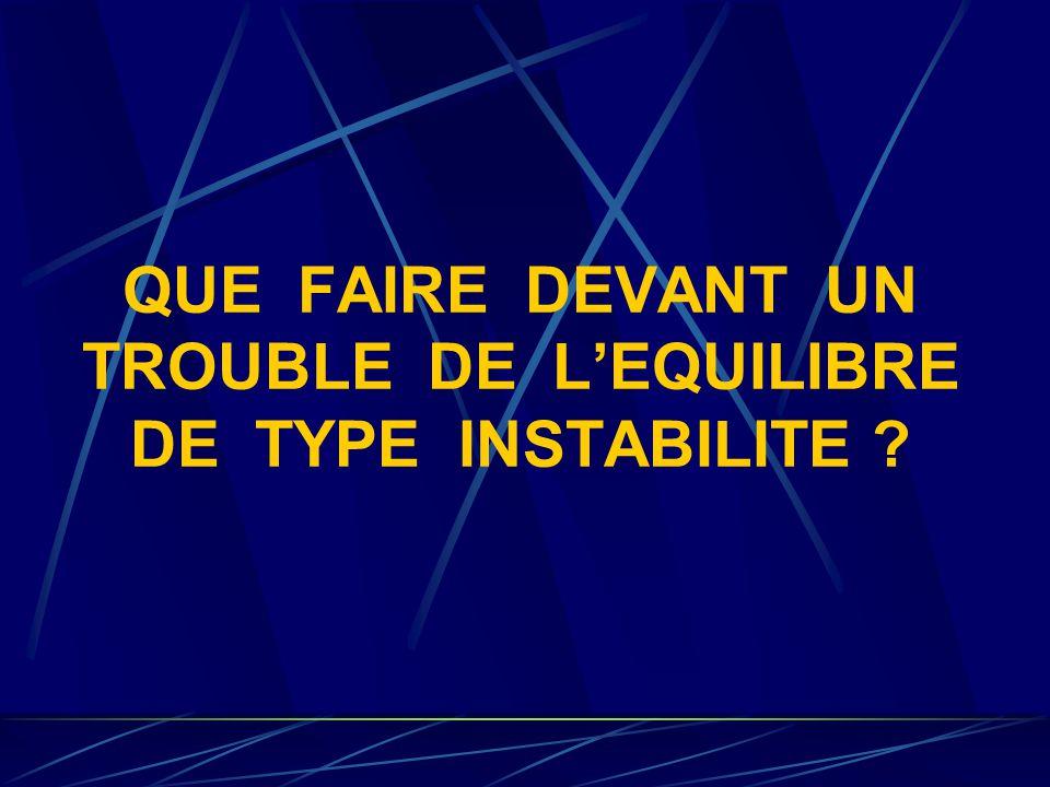 QUE FAIRE DEVANT UN TROUBLE DE L'EQUILIBRE DE TYPE INSTABILITE