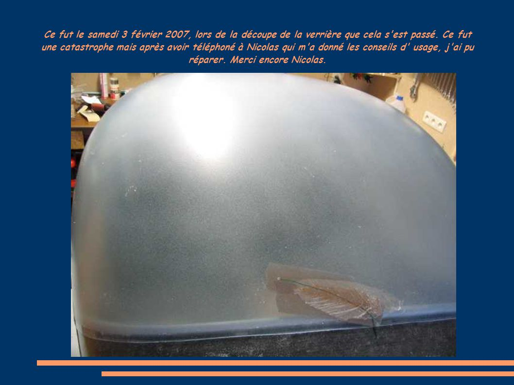Ce fut le samedi 3 février 2007, lors de la découpe de la verrière que cela s est passé.