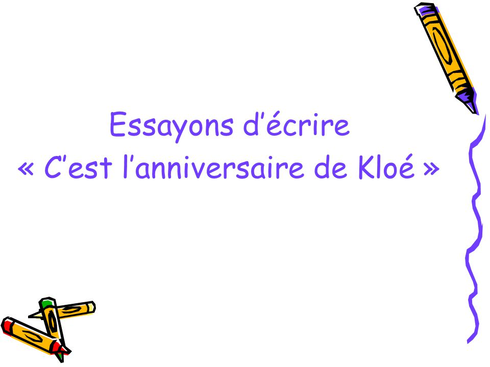Essayons d'écrire « C'est l'anniversaire de Kloé »