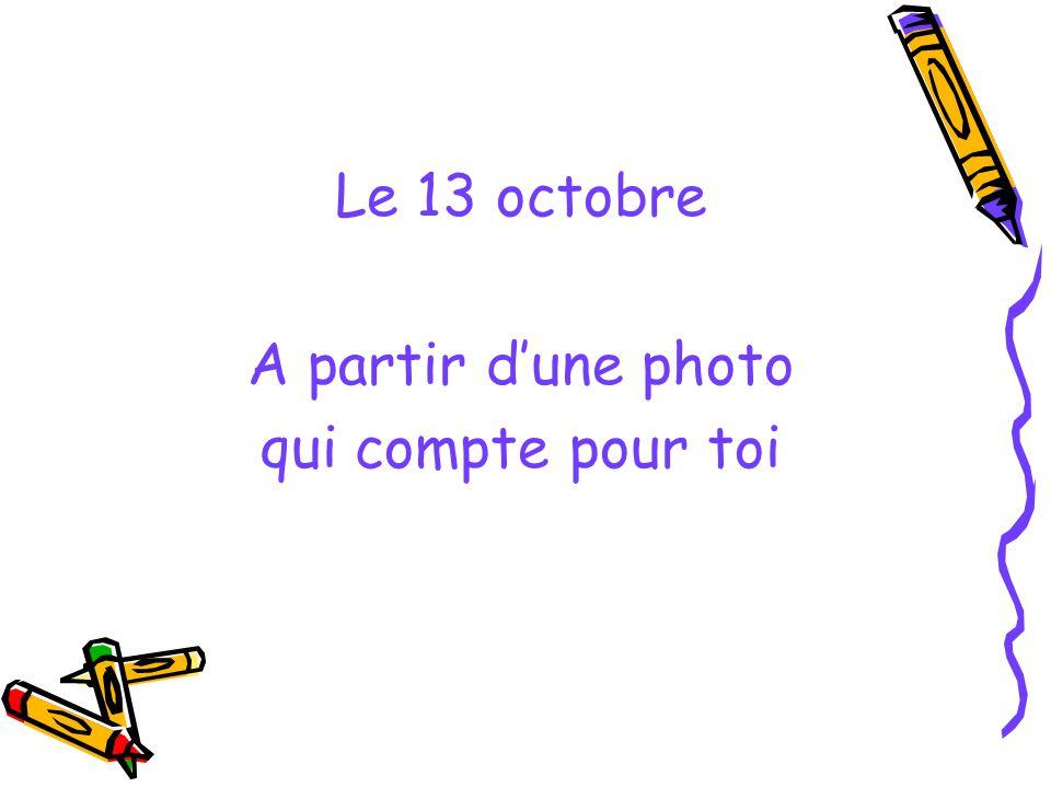Le 13 octobre A partir d'une photo qui compte pour toi