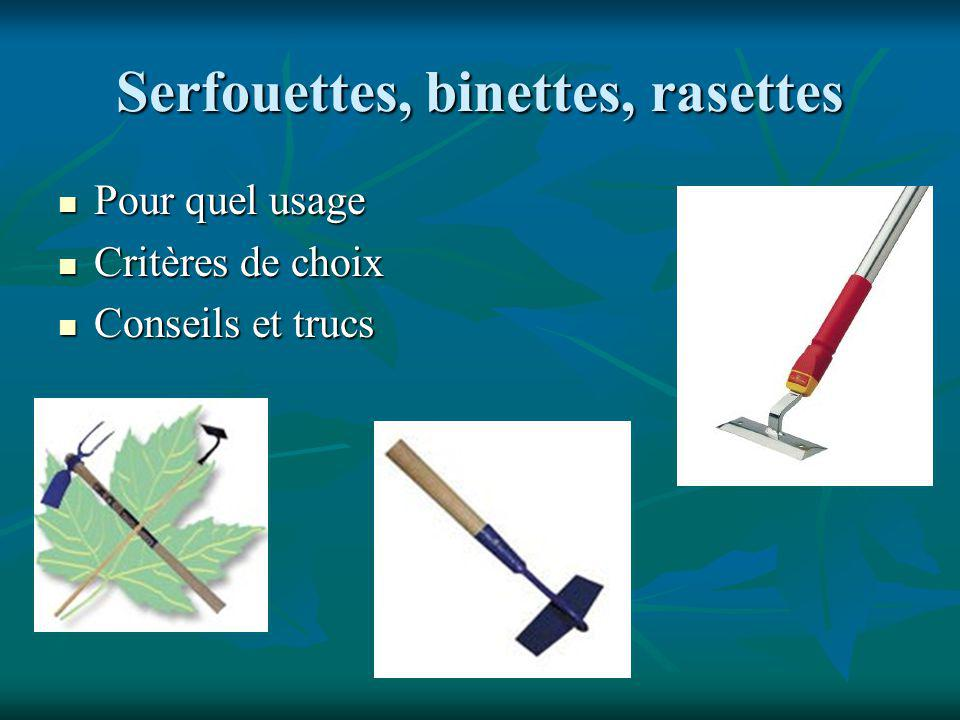 Serfouettes, binettes, rasettes