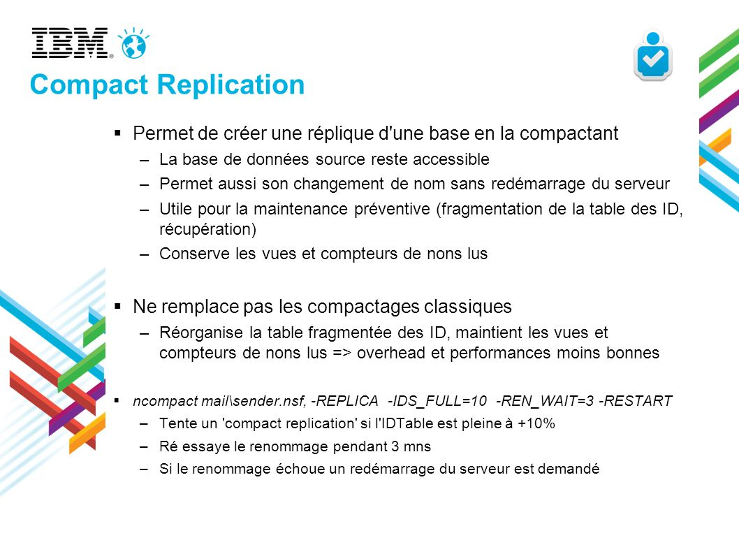 Compact Replication Permet de créer une réplique d une base en la compactant. La base de données source reste accessible.