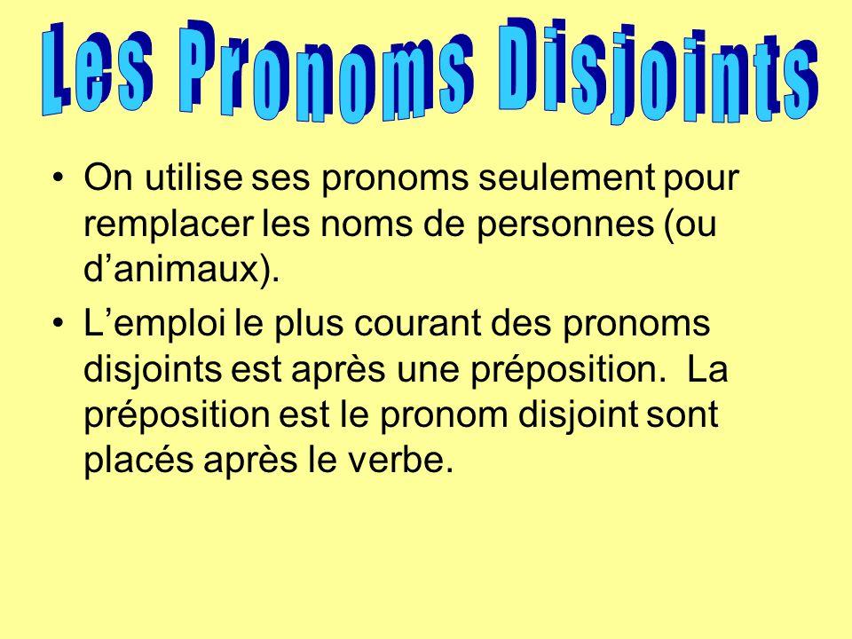 Les Pronoms Disjoints On utilise ses pronoms seulement pour remplacer les noms de personnes (ou d'animaux).