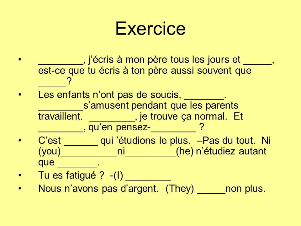 Exercice ________, j'écris à mon père tous les jours et _____, est-ce que tu écris à ton père aussi souvent que _____
