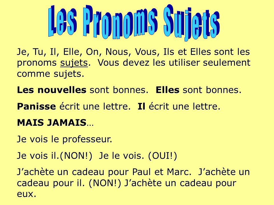 Les Pronoms Sujets Je, Tu, Il, Elle, On, Nous, Vous, Ils et Elles sont les pronoms sujets. Vous devez les utiliser seulement comme sujets.