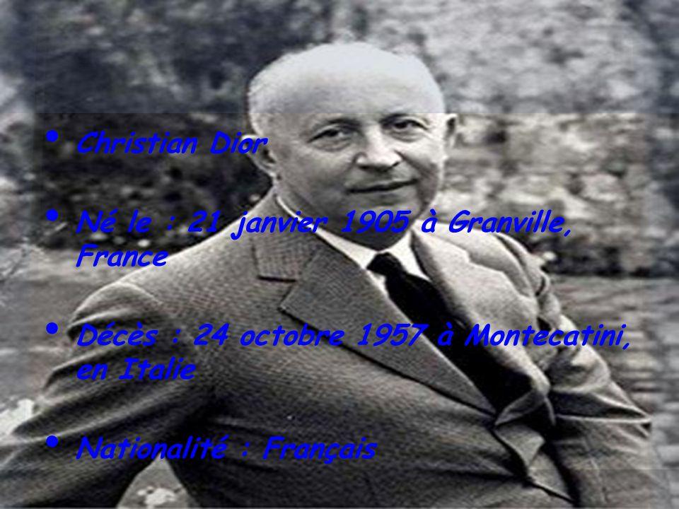 Christian Dior Né le : 21 janvier 1905 à Granville, France. Décès : 24 octobre 1957 à Montecatini, en Italie.