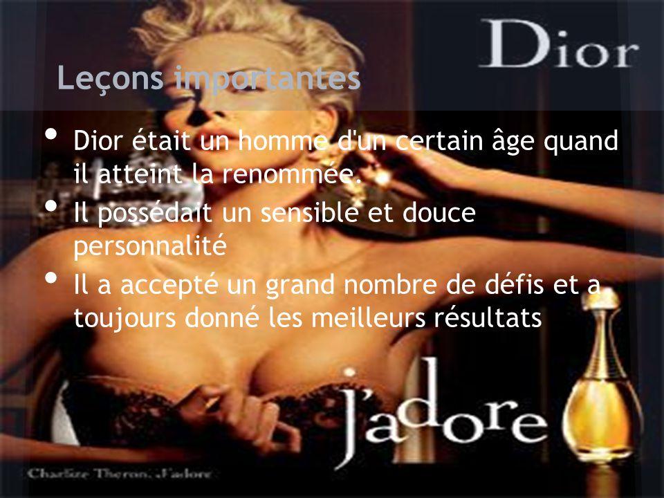 Leçons importantes Dior était un homme d un certain âge quand il atteint la renommée. Il possédait un sensible et douce personnalité.
