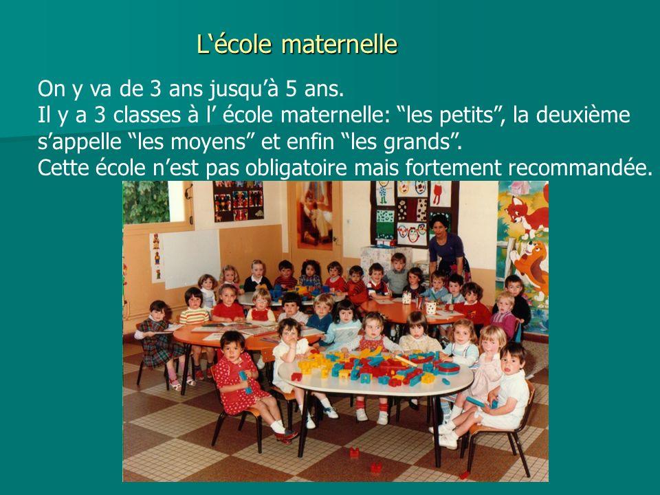 L'école maternelle On y va de 3 ans jusqu'à 5 ans.