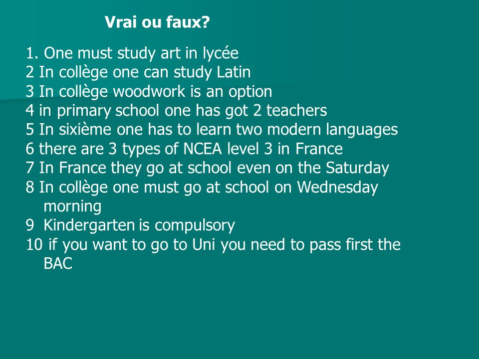 Vrai ou faux 1. One must study art in lycée. 2 In collège one can study Latin. 3 In collège woodwork is an option.