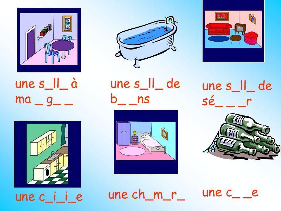 une s_ll_ à ma _ g_ _ une s_ll_ de b_ _ns une s_ll_ de sé_ _ _r une c_ _e une ch_m_r_ une c_i_i_e