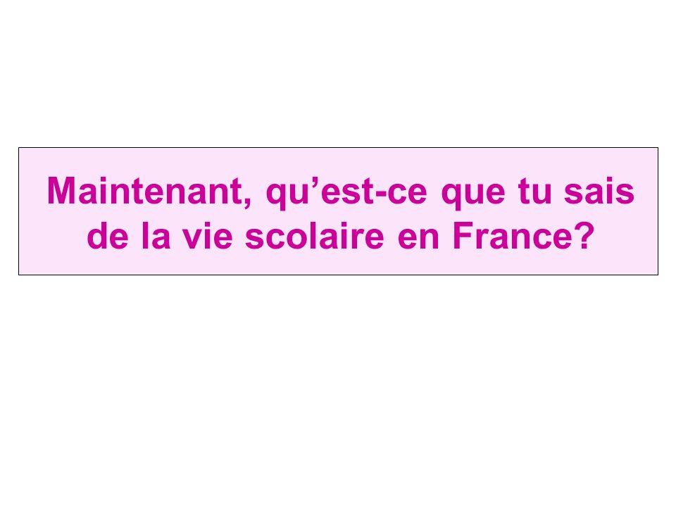 Maintenant, qu'est-ce que tu sais de la vie scolaire en France