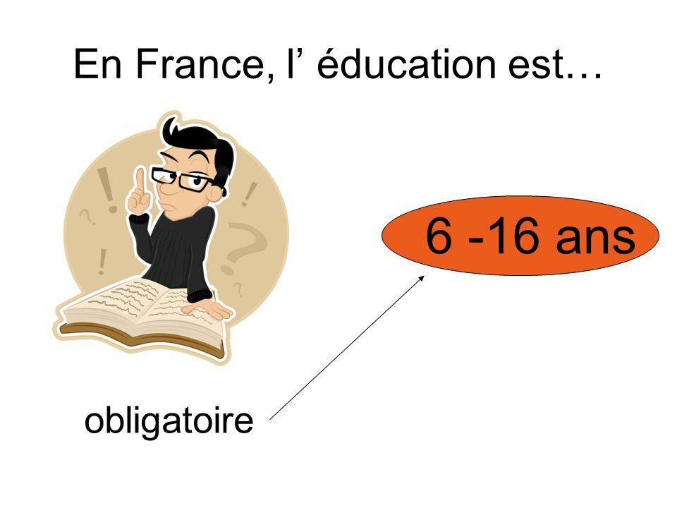 En France, l' éducation est…