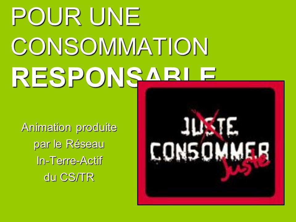 POUR UNE CONSOMMATION RESPONSABLE...