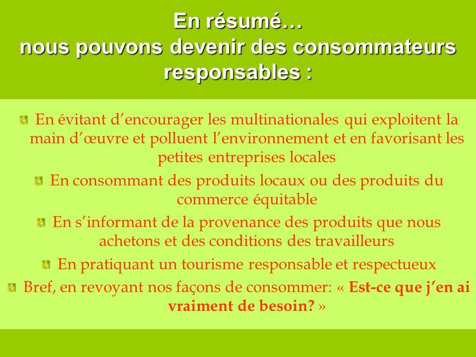 En résumé… nous pouvons devenir des consommateurs responsables :