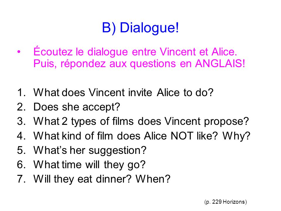 B) Dialogue! Écoutez le dialogue entre Vincent et Alice. Puis, répondez aux questions en ANGLAIS! What does Vincent invite Alice to do