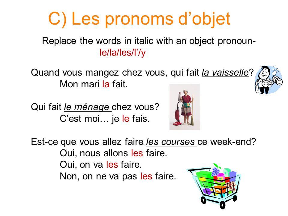 C) Les pronoms d'objet Replace the words in italic with an object pronoun- le/la/les/l'/y. Quand vous mangez chez vous, qui fait la vaisselle