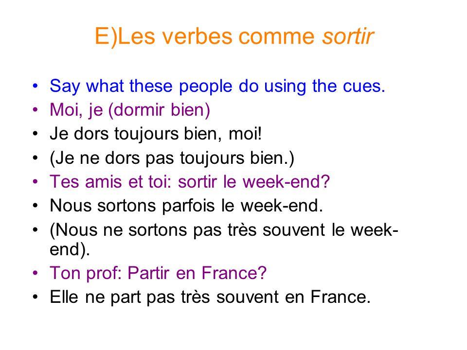 E)Les verbes comme sortir
